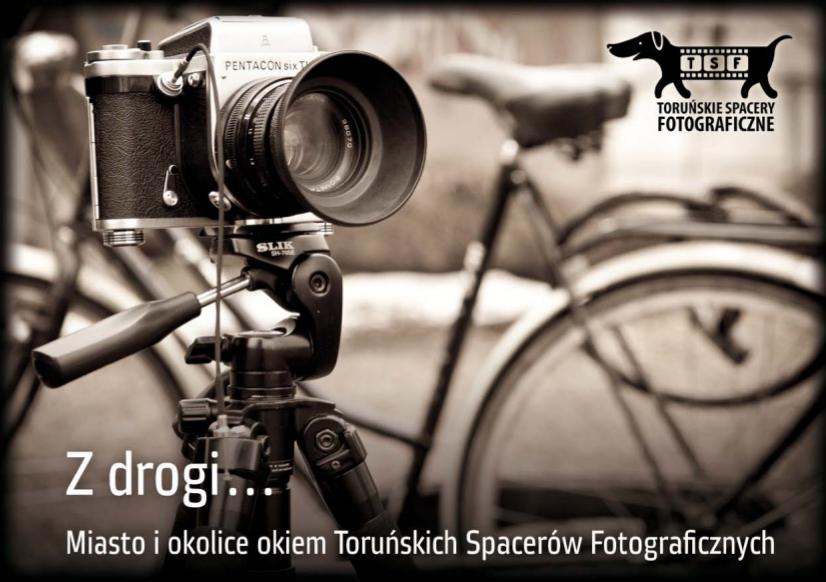 """Toruńskie Spacery Fotograficzne """"Z drogi..."""""""